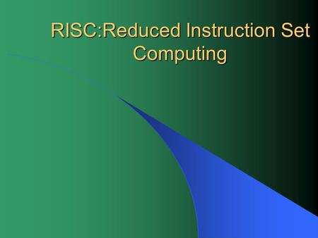 RISC:Reduced Instruction Set Computing. Overview What is RISC architecture? How did RISC evolve? How does RISC use instruction pipelining? How does RISC.