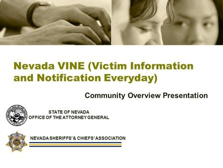 Nevada VINE (Victim Information and Notification Everyday) Community Overview Presentation STATE OF NEVADA OFFICE OF THE ATTORNEY GENERAL NEVADA SHERIFFS'