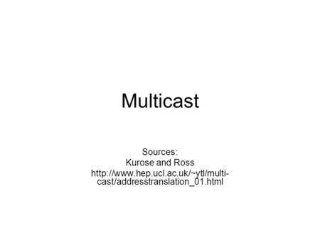 Multicast Sources: Kurose and Ross  cast/addresstranslation_01.html.