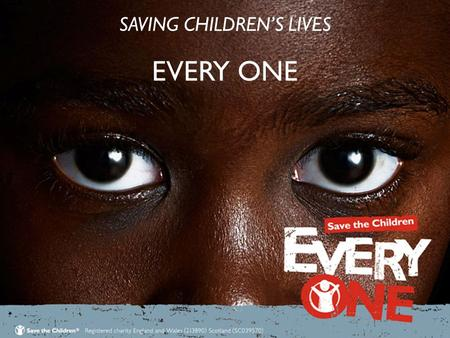 SAVING CHILDREN'S LIVES EVERY ONE SAVING CHILDREN'S LIVES EVERY ONE.