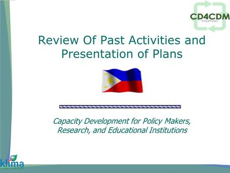 Review Of Past Activities and Presentation of Plans Capacity Development for Policy Makers, Research, and Educational Institutions.