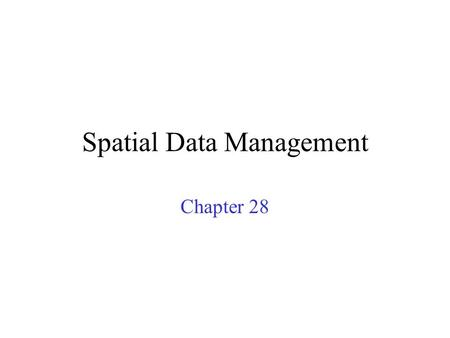 Spatial Data Management Chapter 28. Types of Spatial Data Point Data –Points in a multidimensional space E.g., Raster data such as satellite imagery,