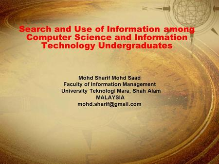 Search and Use of Information among Computer Science and Information Technology Undergraduates Mohd Sharif Mohd Saad Faculty of Information Management.