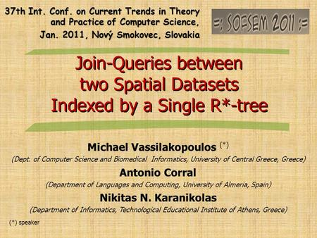 Join-Queries between two Spatial Datasets Indexed by a Single R*-tree Join-Queries between two Spatial Datasets Indexed by a Single R*-tree Michael Vassilakopoulos.