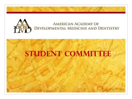 Student Committee. What is the AADMD? Established in 2002 Composed of physicians and dentists who are dedicated to medical and dental care for the population.