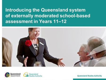 Introducing the Queensland system of externally moderated school-based assessment in Years 11–12.