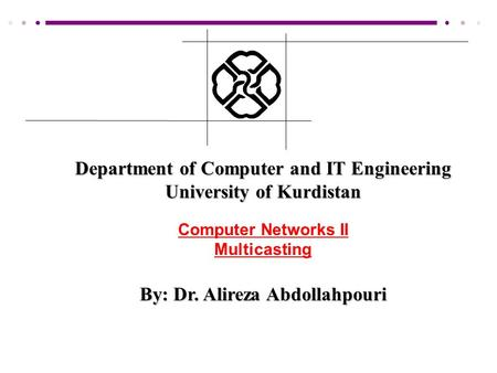 Department of Computer and IT Engineering University of Kurdistan Computer Networks II Multicasting By: Dr. Alireza Abdollahpouri.