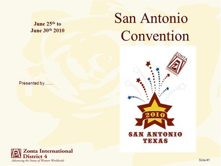Slide #1 June 25 th to June 30 th 2010 San Antonio Convention Presented by……