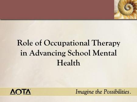 Role of Occupational Therapy in Advancing School Mental Health.