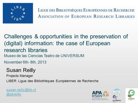 Challenges & opportunities in the preservation of (digital) information: the case of European research libraries Museo de las Ciencias Teatro de UNIVERSUM.
