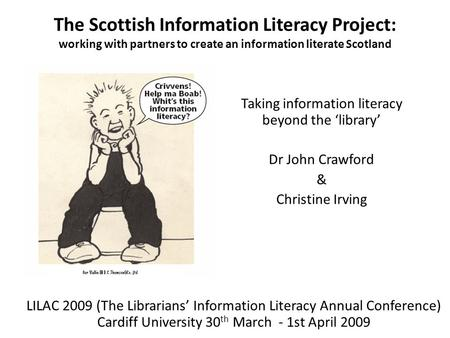 The Scottish Information Literacy Project: working with partners to create an information literate Scotland Taking information literacy beyond the 'library'