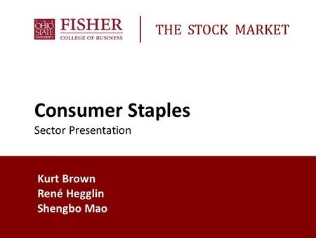 Kurt Brown René Hegglin Shengbo Mao Consumer Staples Sector Presentation THE STOCK MARKET.