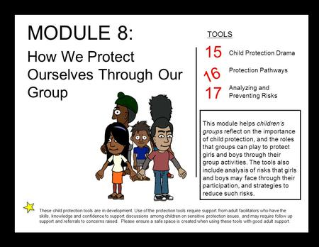 MODULE 8: How We Protect Ourselves Through Our Group TOOLS Child Protection Drama Protection Pathways Analyzing and Preventing Risks This module helps.