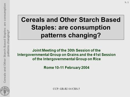 Cereals and Other Starch Based Staples: are consumption patterns changing? S. 1 Joint Meeting of the 30th Session of the Intergovernmental Group on Grains.