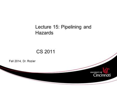 Lecture 15: Pipelining and Hazards CS 2011 Fall 2014, Dr. Rozier.