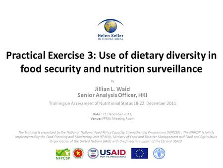 Practical Exercise 3: Use of dietary diversity in food security and nutrition surveillance By Jillian L. Waid Senior Analysis Officer, HKI Training on.