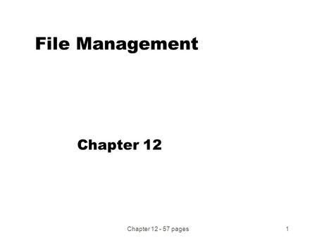 Chapter 12 - 57 pages1 File Management Chapter 12.