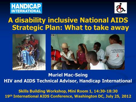 A disability inclusive National AIDS Strategic Plan: What to take away Muriel Mac-Seing HIV and AIDS Technical Advisor, Handicap International Skills Building.