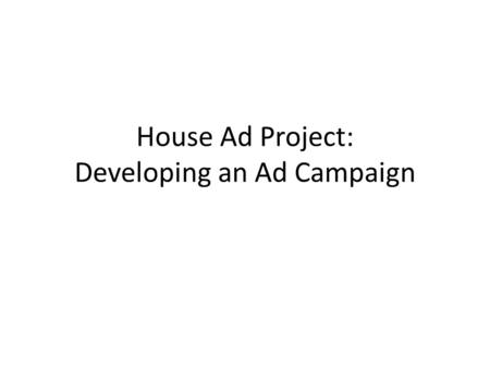 "House Ad Project: Developing an Ad Campaign. Using the ""House Ad"" as a project I suggest the ""House Ad"" exercise as a possible project. It is most effective."