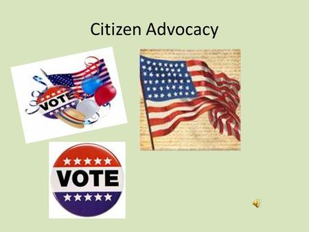 Citizen Advocacy. Overview Advocacy involves strategies aimed at influencing the creation and implementation of laws and policy. In addition to using.