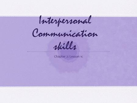 Interpersonal Communication skills Chapter 2: Lesson 1c.