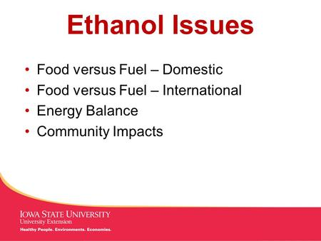 MANAGING Tough Times Ethanol Issues Food versus Fuel – Domestic Food versus Fuel – International Energy Balance Community Impacts.