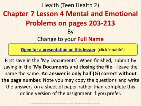 Health (Teen Health 2) Chapter 7 Lesson 4 Mental and Emotional Problems on pages 203-213 By Change to your Full Name First save in the 'My Documents'.