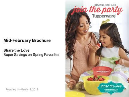 Mid-February Brochure February 14–March 13, 2015 Share the Love Super Savings on Spring Favorites.