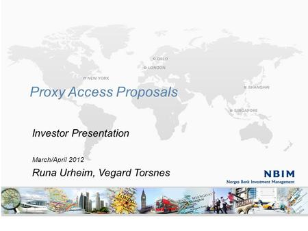 1 Proxy Access Proposals Investor Presentation March/April 2012 Runa Urheim, Vegard Torsnes.