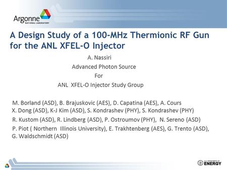 A Design Study of a 100-MHz Thermionic RF Gun for the ANL XFEL-O Injector A. Nassiri Advanced Photon Source For ANL XFEL-O Injector Study Group M. Borland.