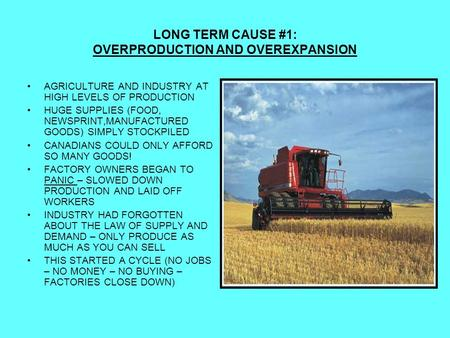 LONG TERM CAUSE #1: OVERPRODUCTION AND OVEREXPANSION AGRICULTURE AND INDUSTRY AT HIGH LEVELS OF PRODUCTION HUGE SUPPLIES (FOOD, NEWSPRINT,MANUFACTURED.