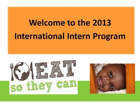 Welcome to the 2013 International Intern Program 10/21/11.