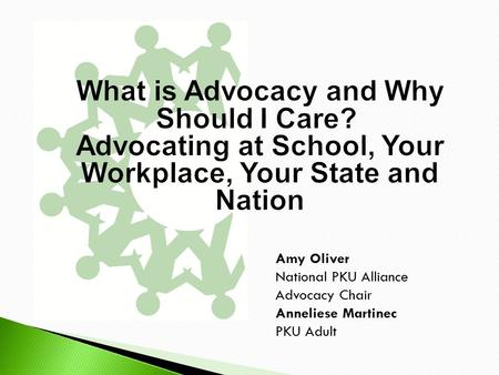 Amy Oliver National PKU Alliance Advocacy Chair Anneliese Martinec PKU Adult.