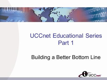 UCCnet Educational Series Part 1 Building a Better Bottom Line.