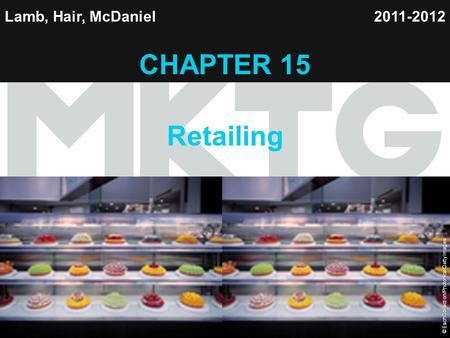 Chapter 15 Copyright ©2012 by Cengage Learning Inc. All rights reserved 1 Lamb, Hair, McDaniel CHAPTER 15 Retailing 2011-2012 © EschCollection/Photonica/Getty.