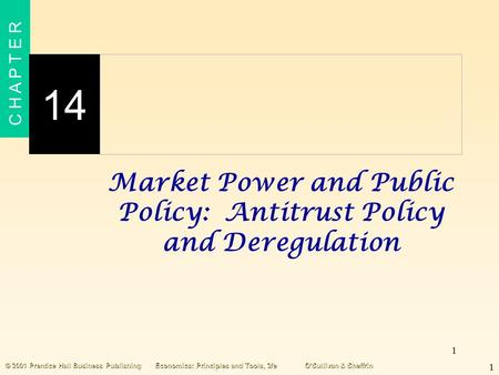 1 C H A P T E R 14 1 © 2001 Prentice Hall Business PublishingEconomics: Principles and Tools, 2/eO'Sullivan & Sheffrin Market Power and Public Policy: