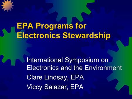 EPA Programs for Electronics Stewardship International Symposium on Electronics and the Environment Clare Lindsay, EPA Viccy Salazar, EPA.