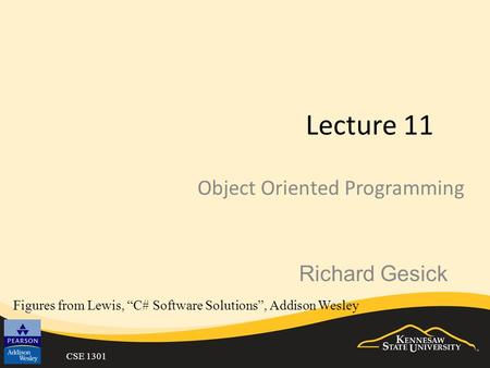 "CSE 1301 Lecture 11 Object Oriented Programming Figures from Lewis, ""C# Software Solutions"", Addison Wesley Richard Gesick."