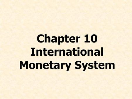 Chapter 10 International Monetary System. © Prentice Hall, 2008International Business 4e Chapter 10 - 2 Chapter Preview List the benefits of stable and.