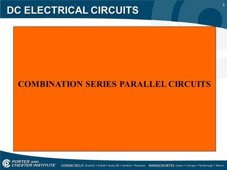 1 DC ELECTRICAL CIRCUITS COMBINATION SERIES PARALLEL CIRCUITS.