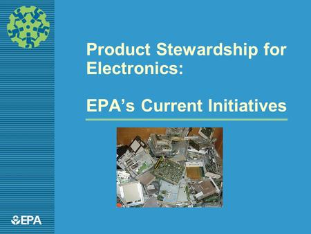 1EPA Product Stewardship for Electronics: EPA's Current Initiatives.