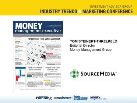 TOM STEINERT-THRELKELD Editorial Director Money Management Group.