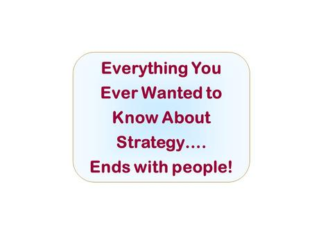 Everything You Ever Wanted to Know About Strategy…. Ends with people! McGraw-Hill/IrwinCopyright © 2008 by The McGraw-Hill Companies, Inc. All rights reserved.