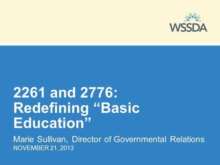 "2261 and 2776: Redefining ""Basic Education"" Marie Sullivan, Director of Governmental Relations NOVEMBER 21, 2013."