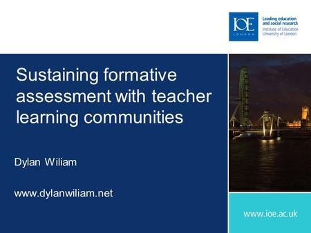 Sustaining formative assessment with teacher learning communities Dylan Wiliam www.dylanwiliam.net.