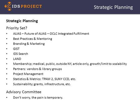 Strategic Planning Priority Set? ALIAS – Future of ALIAS – OCLC Integrated Fulfillment Best Practices & Mentoring Branding & Marketing GIST IDS Search.