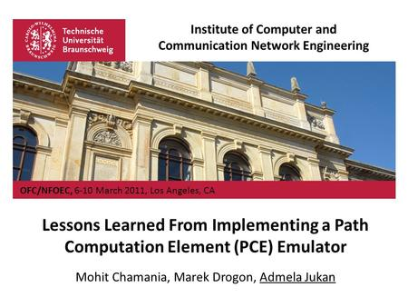 Institute of Computer and Communication Network Engineering OFC/NFOEC, 6-10 March 2011, Los Angeles, CA Lessons Learned From Implementing a Path Computation.