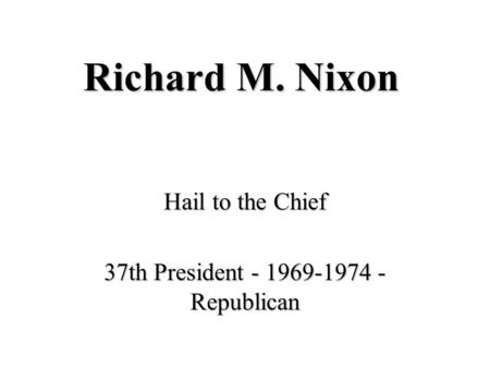 Richard M. Nixon Hail to the Chief 37th President - 1969-1974 - Republican.