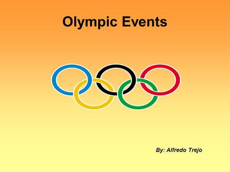 Olympic Events By: Alfredo Trejo. The Olympics Did you know the Olympics have been existing for thousands of years? The earliest recorded Olympics date.