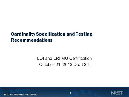 1 Cardinality Specification and Testing Recommendations LOI and LRI MU Certification October 21, 2013 Draft 2.4 1.
